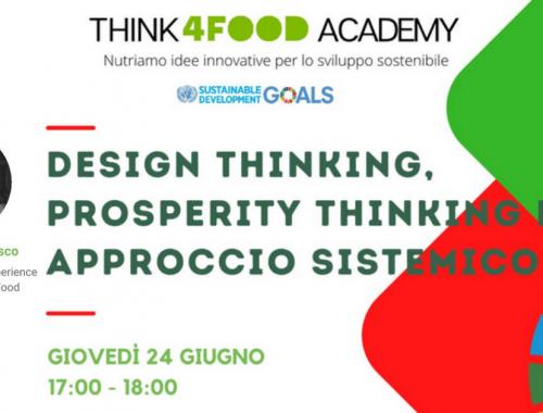 Think4Food Academy webinar Design Thinking, prosperity thinking e approccio sistemico 24/06 ore 17